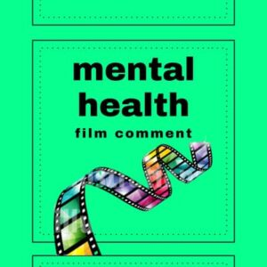 Mental Health Film Comment