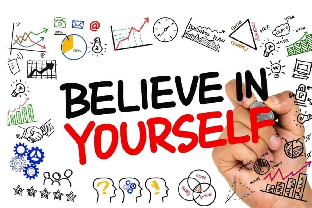 Entrepreneurs Believe In Themselves
